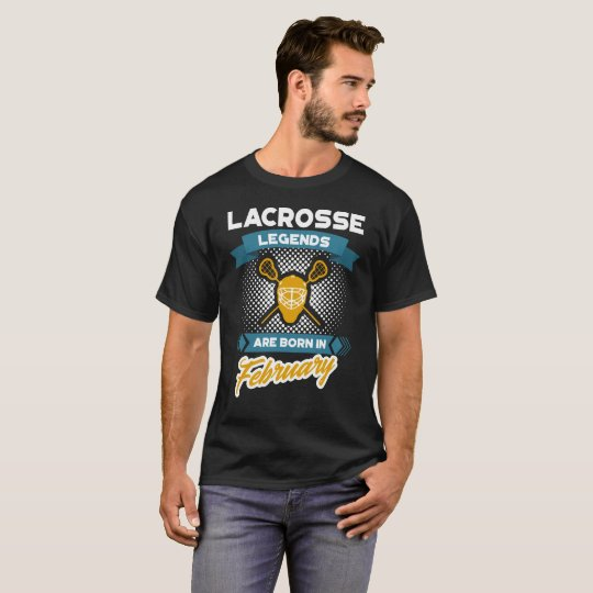 Lacrosse Legends are born in February T-Shirt