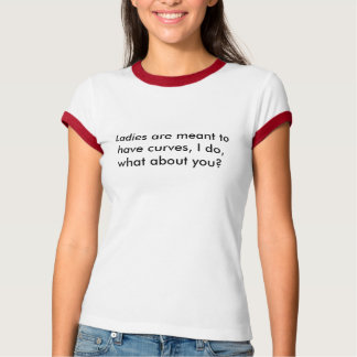 Ladies are meant to have curves, I do, what abo... T-Shirt