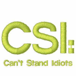 Ladies Embroidered Shirt CSI Can t Stand Idiots
