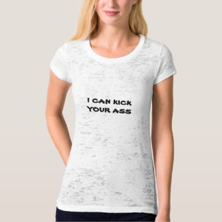 Ladies Funny T Shirt I Can Kick Your Ass