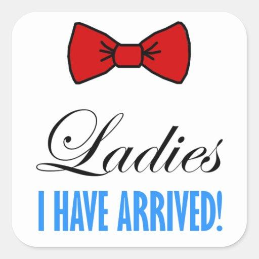 Ladies, I Have Arrived! Square Sticker
