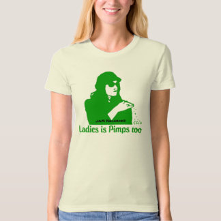Ladies is Pimps too T-Shirt