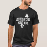 Ladies, my eyes are up here. T-Shirt