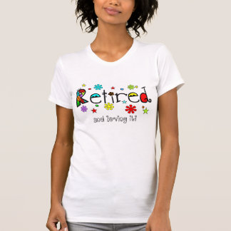 Ladies Retired T-Shirts Whimsical and Fun