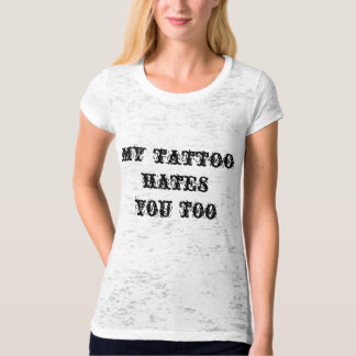 Ladies Tattoo Shirt My Tattoo Hates You Too