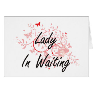 Lady In Waiting Artistic Job Design with Butterfli Note Card