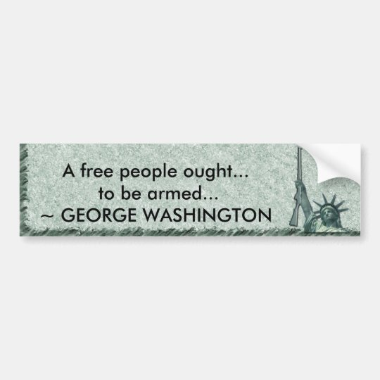 LADY LIBERTY - GEORGE WASHINGTON QUOTE - BE ARMED BUMPER STICKER