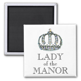"""""""Lady of the Manor"""" Magnet"""