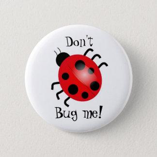 Ladybird, Don't, Bug me! 6 Cm Round Badge