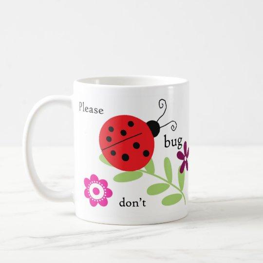 Ladybug mug - Please don't bug me it's