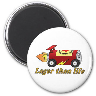 Lager than life magnet