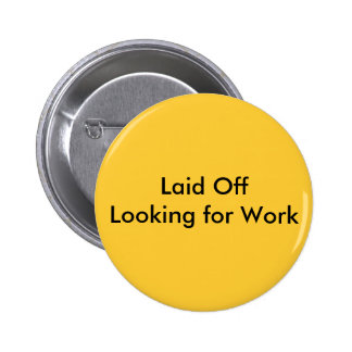 Laid Off Looking for Work 6 Cm Round Badge