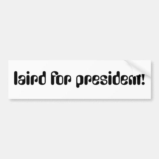 laird for president! bumper sticker