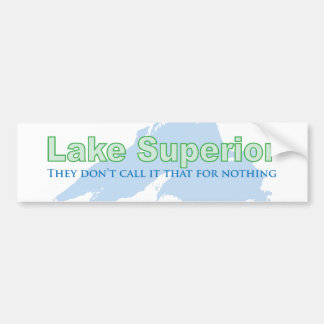 Lake Superior; They don't call it that for nothing Bumper Stickers