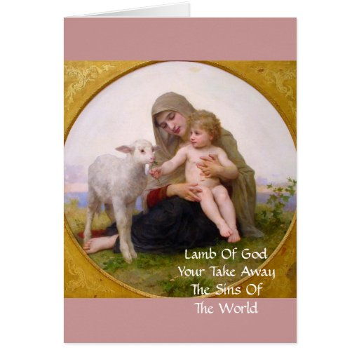 LAMB OF GOD YOU TAKE AWAY THE SINS OF THE WORLD GREETING CARDS