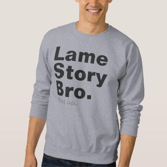 Lame Story Bro, Shut up Sweatshirt