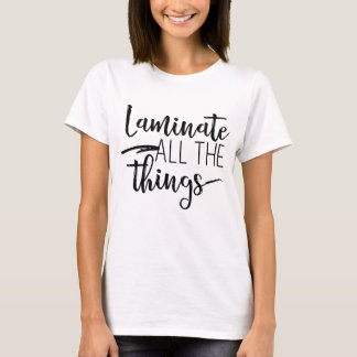 Laminate All The Things Tee