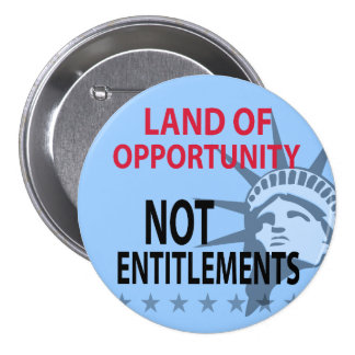 Land Of Opportunity Not Entitlements Pins