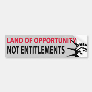Land Of Opportunity Not Entitlements Bumper Stickers