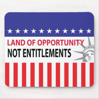 Land Of Opportunity Not Entitlements Mouse Pad