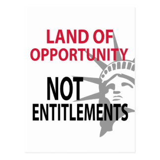 Land Of Opportunity Not Entitlements Postcards