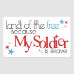 Land of the Free Because My Soldier Is Brave Rectangular Sticker
