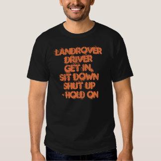 Landrover Driver: Get in Sit down Shut up Hold on T-shirts
