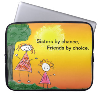 Laptop Sleeves  Sisters by chance, Friends by....