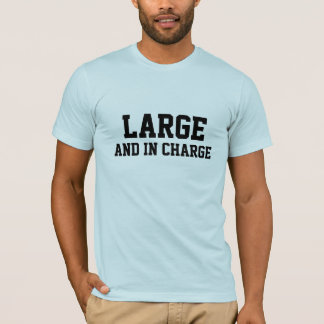 Large and in Charge Shirt