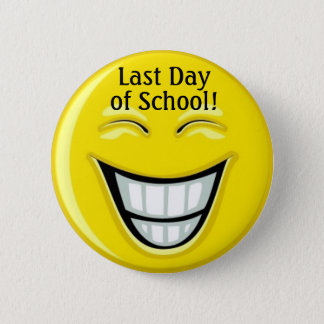 Last Day of School - SRF 6 Cm Round Badge