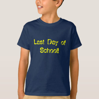 Last Day of School! T-Shirt