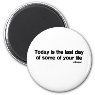 Last Day Of Your Life quote 6 Cm Round Magnet