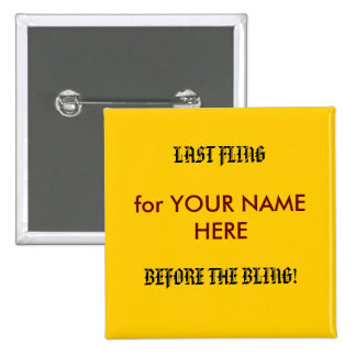 LAST FLING, BEFORE THE BLING!, for YOUR NAME HERE 15 Cm Square Badge