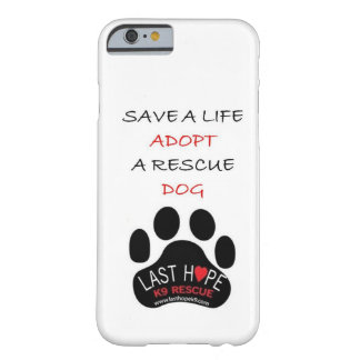 Last Hope K9 Rescue iPhone 6 case Save A Life Adop Barely There iPhone 6 Case