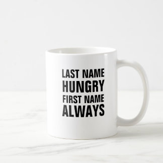 Last Name Hungry First Name Always Coffee Mug