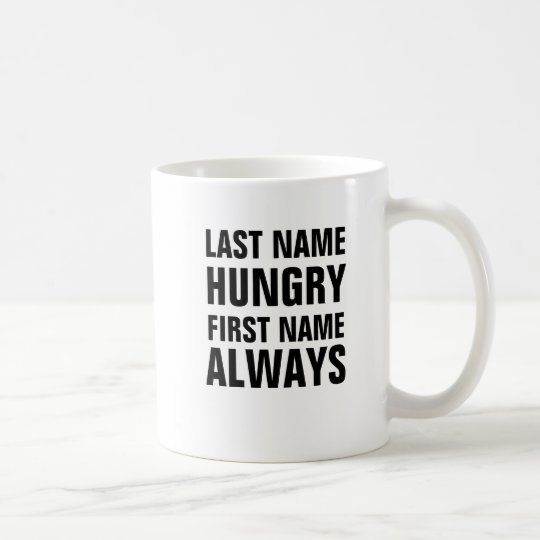 Last Name Hungry First Name Always Coffee Mug