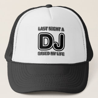 Last Night A DJ Saved My Life - Disc Jockey Music Trucker Hat