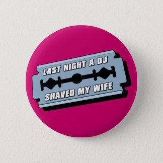 Last Night A DJ Shaved My Wife 6 Cm Round Badge