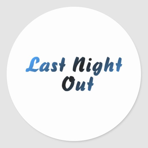 Last Night Out (blue) Round Stickers