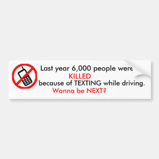Last year 6,000 people were KILLED because of ... Bumper Sticker