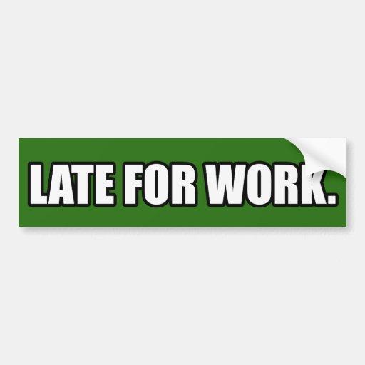 Late for Work Bumper Sticker