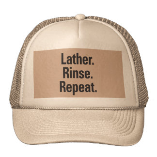 Lather. Rinse. Repeat. Hat