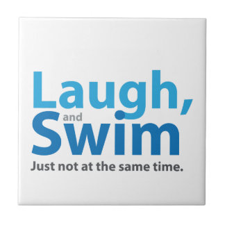 Laugh and Swim but not at the same time Tile