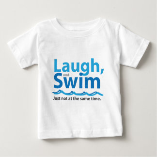 Laugh and Swim ... Just Not At The Same Time Baby T-Shirt