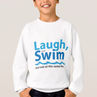 Laugh and Swim ... Just Not At The Same Time Sweatshirt