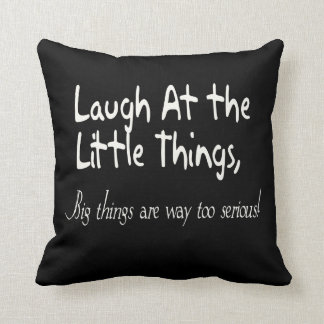 Laugh At The Little Things, Motivational Saying Throw Cushions
