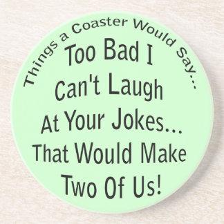 Laugh At Your Jokes Coaster