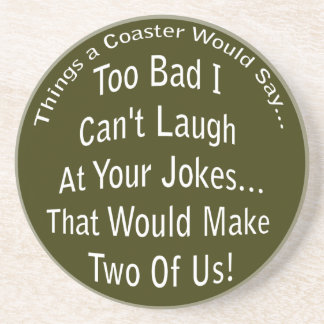 Laugh At Your Jokes Dark Coaster