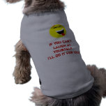 Laugh at yourself dog shirt