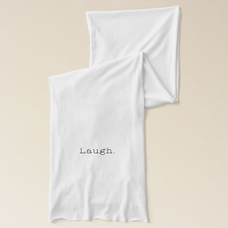 Laugh. Black And White Laugh Quote Template Scarf